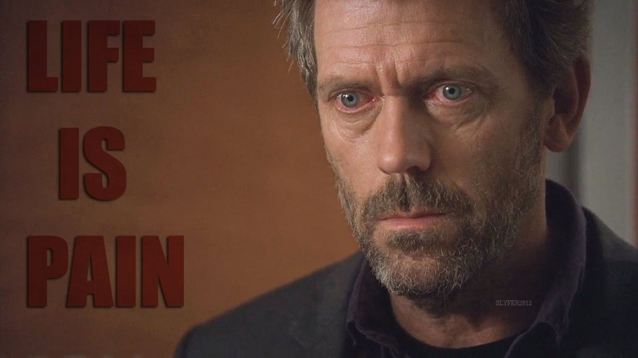 House MD | Life Is Pain - house md inspiration