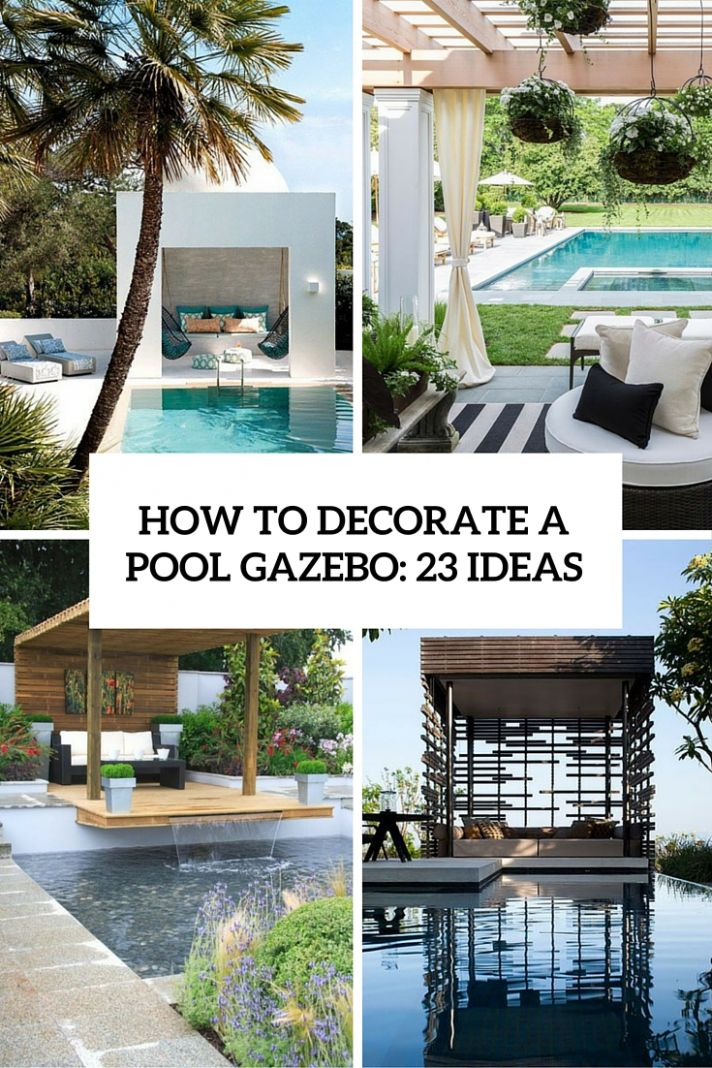 How To Decorate A Pool Gazebo: 9 Ideas - Shelterness