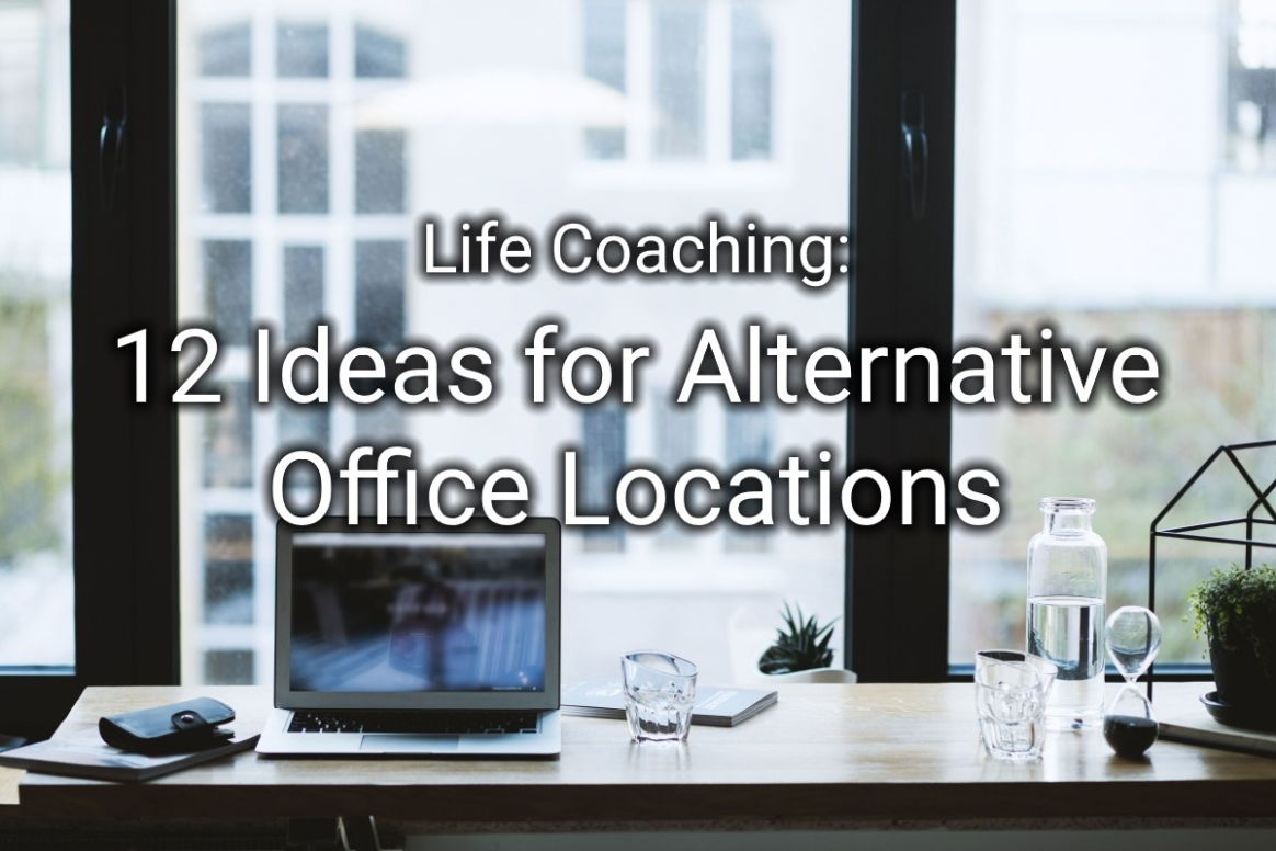 Life Coaching: 12 Ideas for Alternative Office Locations - Global ...