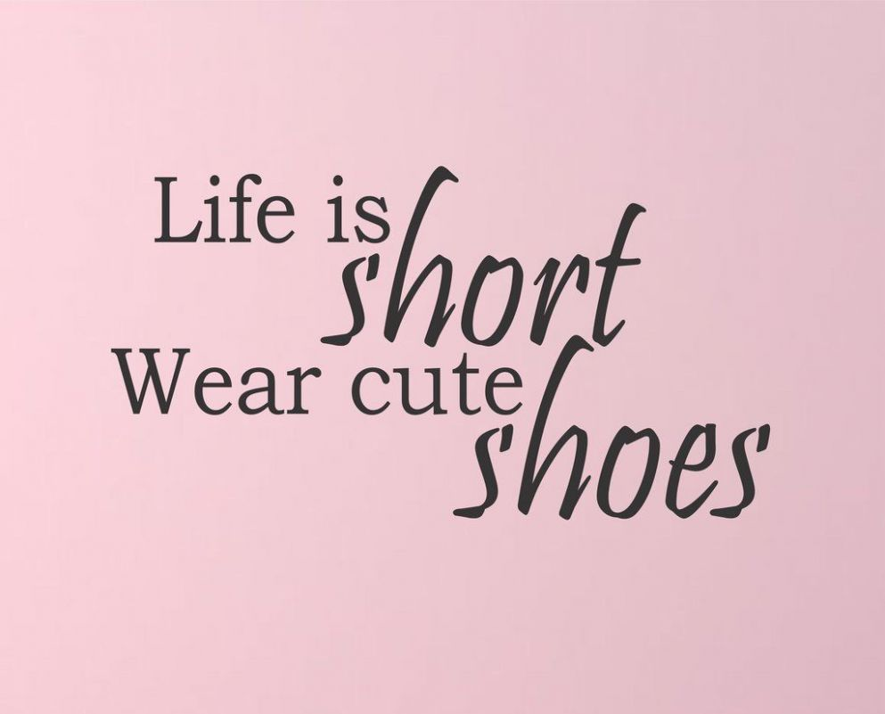 Life is Short Wear Cute Shoes! Here's a great wall quote for the ...
