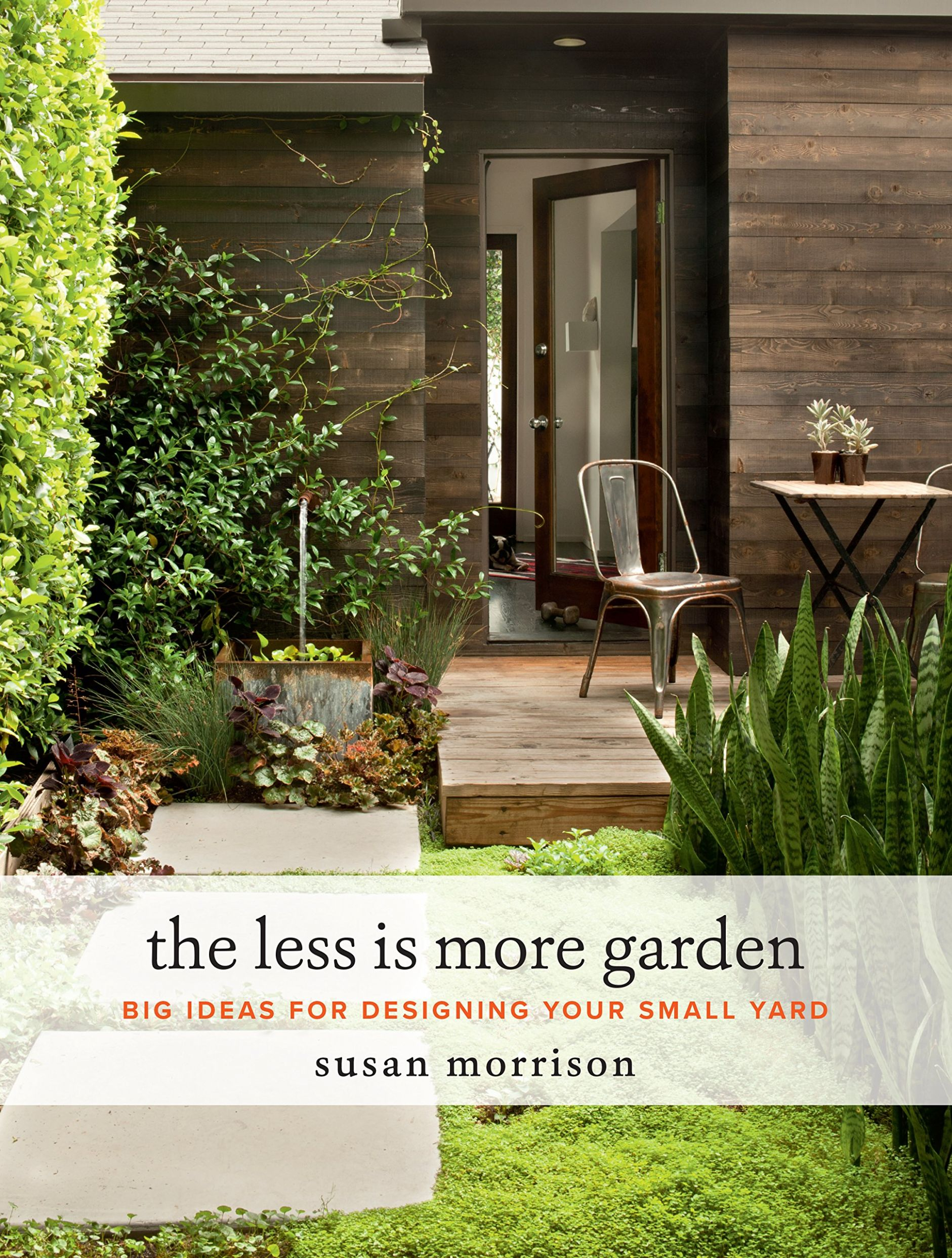 The Less Is More Garden: Big ideas for Designing Your Small Yard ...