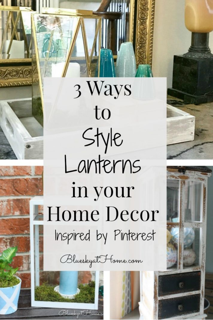 12 Ways to Style Lanterns in your Home Decor ~ Bluesky at Home
