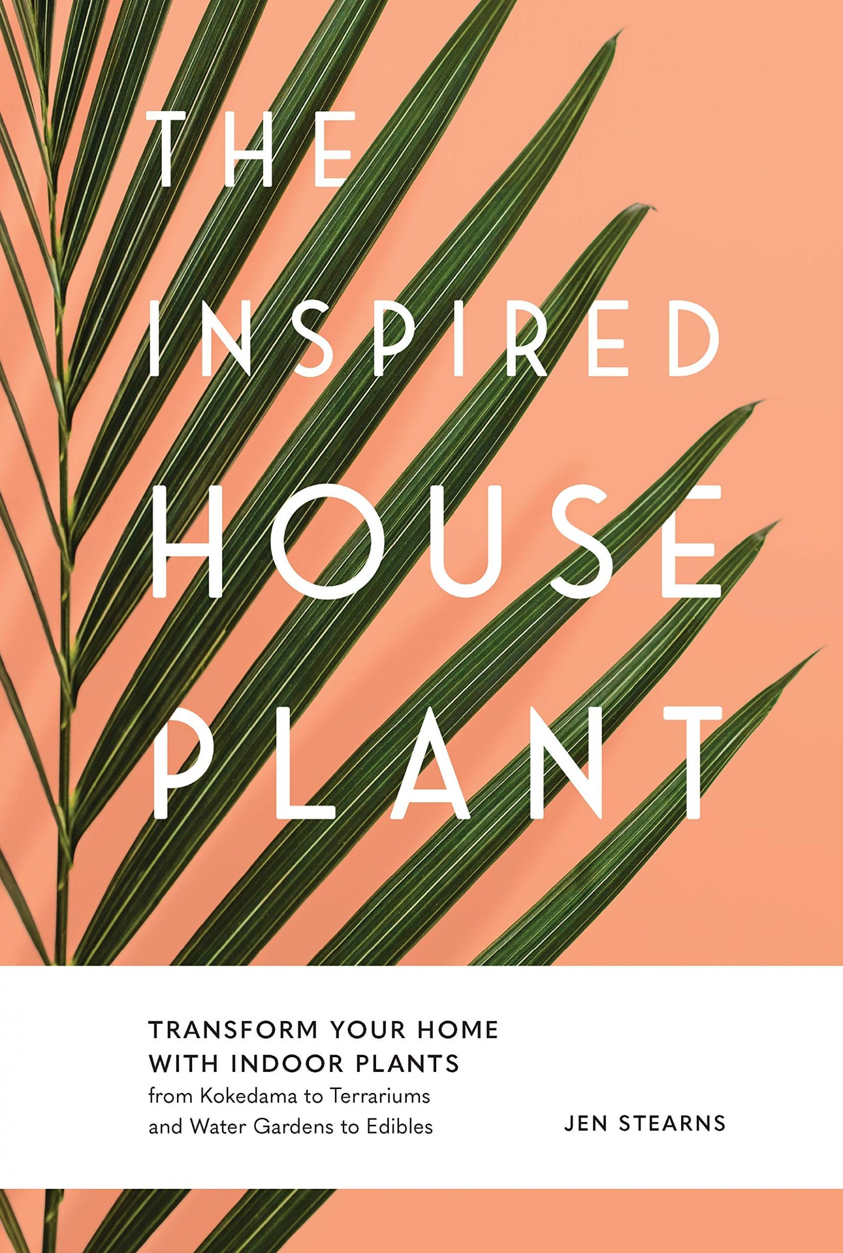 The Inspired Houseplant: Transform Your Home with Indoor Plants ..