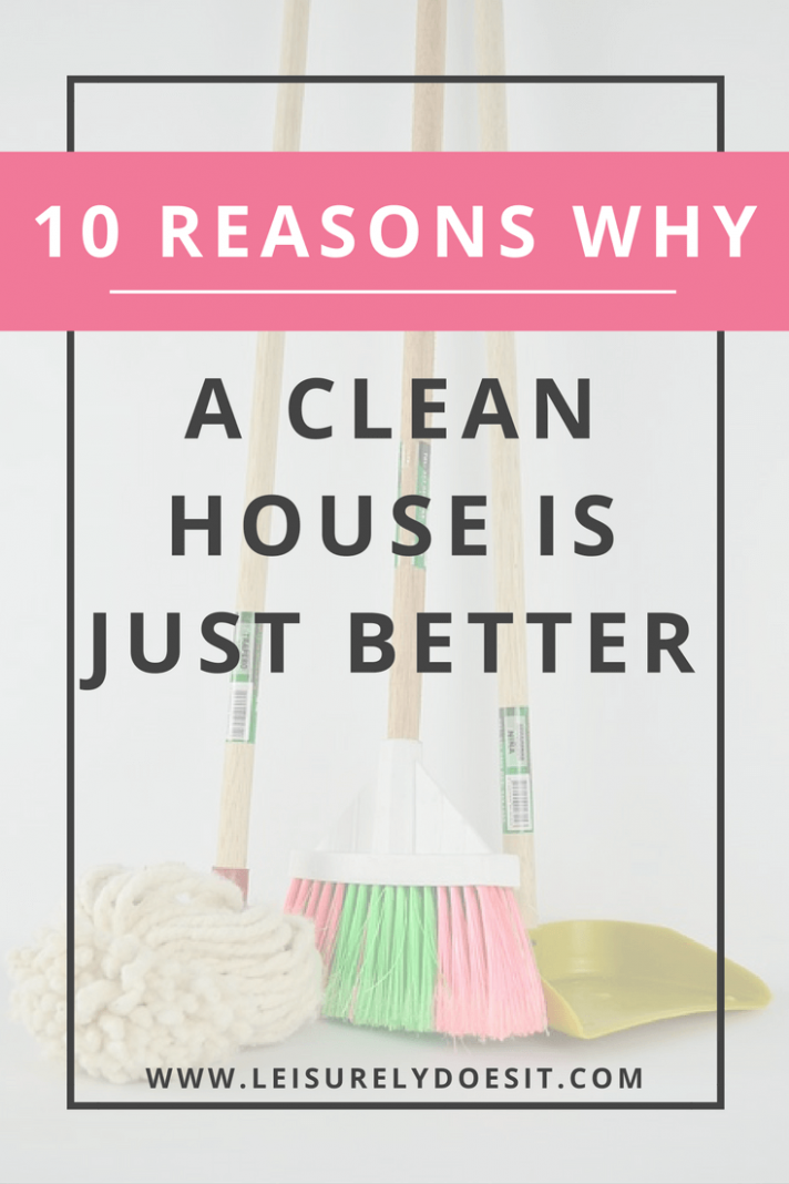 12 Good Reasons Why You Should Get Motivated To Clean - house cleaning inspiration