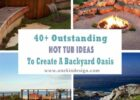 8+ Outstanding Hot Tub Ideas To Create A Backyard Oasis