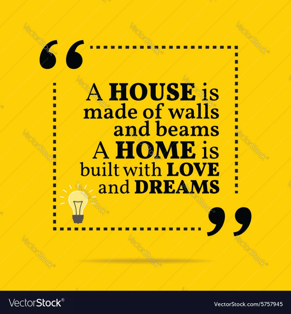 Inspirational motivational quote A house is made